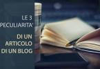Le 3 caratteristiche di un articolo di un Blog