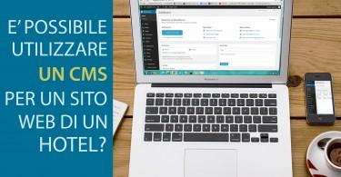 E' possibile utilizzare un CMS per la realizzazione di un sito per Hotel?