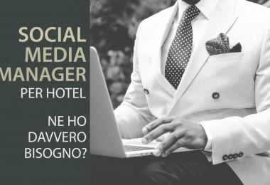 Social Media Manager per hotel. Ma ne ho davvero bisogno?